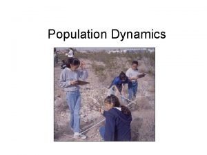Population Dynamics Population Dynamics Populations of plants and
