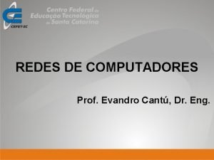 REDES DE COMPUTADORES Prof Evandro Cant Dr Eng