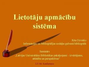 Lietotju apmcbu sistma Rita Dzvinko Informcijas un bibliogrfijas