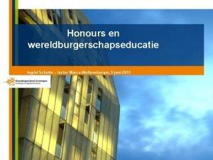 Honours en wereldburgerschapseducatie Ingrid Schutte lector Marca Wolfensberger