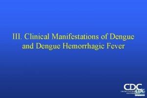 III Clinical Manifestations of Dengue and Dengue Hemorrhagic