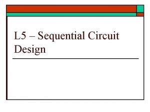 L 5 Sequential Circuit Design Sequential Circuit Design