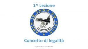 1 Lezione Concetto di legalit Progetto legalit Associazione