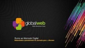 Rumo ao Mercado Digital Maturidade e pioneirismo na
