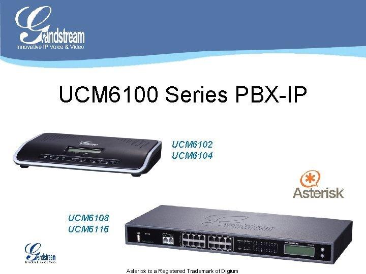 UCM 6100 Series PBXIP UCM 6102 UCM 6104