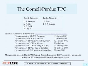 The CornellPurdue TPC Cornell University Purdue University D