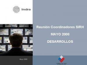 Reunin Coordinadores SIRH MAYO 2008 DESARROLLOS Mayo 2008