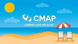 SUMMER 2020 RELEASE CMAP SUMMER 2020 RELEASE PACK