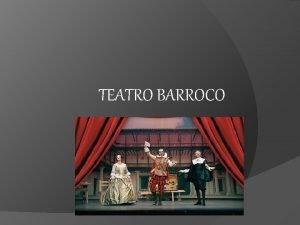 TEATRO BARROCO CONCEPTO DE BARROCO Y RASGOS DE