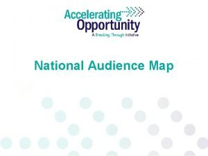 National Audience Map Accelerating Opportunity Audience Map ZONE