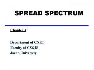 SPREAD SPECTRUM Chapter 3 Department of CNET Faculty