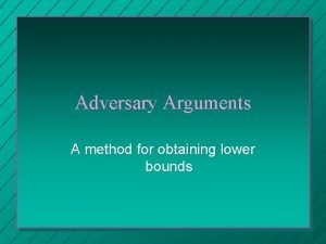 Adversary Arguments A method for obtaining lower bounds