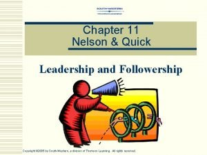 Chapter 11 Nelson Quick Leadership and Followership Copyright