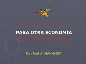 PARA OTRA ECONOMA Manfred A MAXNEEF POSTULADOS PARA