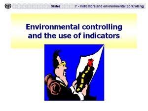 Slides 7 Indicators and environmental controlling Environmental controlling