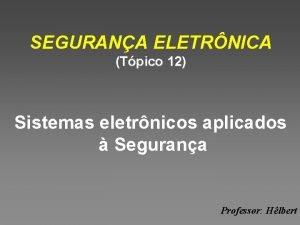 SEGURANA ELETRNICA Tpico 12 Sistemas eletrnicos aplicados Segurana