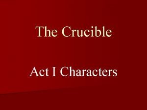 The Crucible Act I Characters Parris The recently