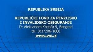 REPUBLIKA SRBIJA REPUBLIKI FOND ZA PENZIJSKO I INVALIDSKO
