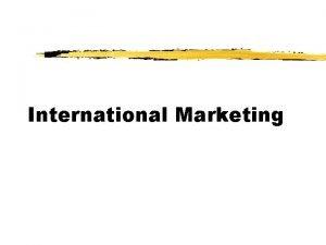 International Marketing International Marketing Domestic Market Extension Multidomestic