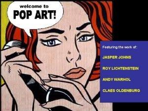 Featuring the work of JASPER JOHNS ROY LICHTENSTEIN