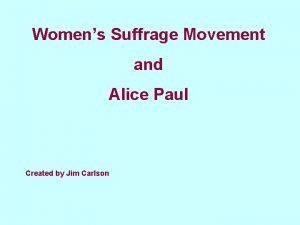 Womens Suffrage Movement and Alice Paul Created by