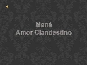 Man Amor Clandestino Eres inevitable Amor casi como