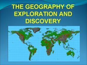 THE GEOGRAPHY OF EXPLORATION AND DISCOVERY EXPLORATION AND