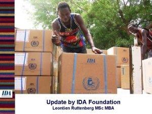 Update by IDA Foundation Leontien Ruttenberg MSc MBA