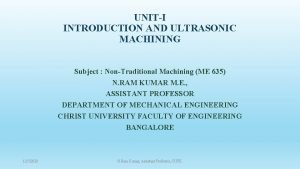 UNITI INTRODUCTION AND ULTRASONIC MACHINING Subject NonTraditional Machining