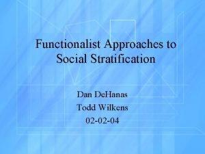 Functionalist Approaches to Social Stratification Dan De Hanas