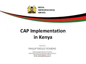 KENYA METEOROLOGICAL SERVICE CAP Implementation in Kenya Presented