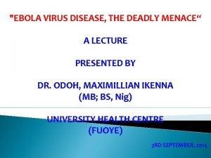 EBOLA VIRUS DISEASE THE DEADLY MENACE A LECTURE