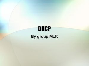 DHCP By group MLK DHCP Overview Motivation History