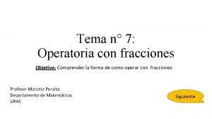 Tema n 7 Operatoria con fracciones Objetivo Comprender