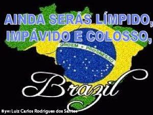 Bye Luiz Carlos Rodrigues dos Santos At quando