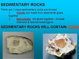 SEDIMENTARY ROCKS There are 2 ways sedimentary rocks