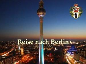 Reise nach Berlin Berlin ist die Hauptstadt der