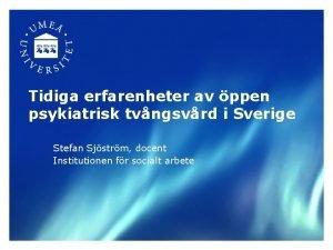 Tidiga erfarenheter av ppen psykiatrisk tvngsvrd i Sverige