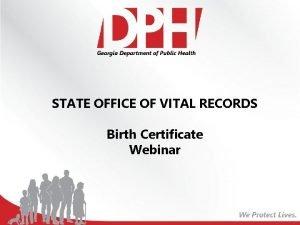 STATE OFFICE OF VITAL RECORDS Birth Certificate Webinar
