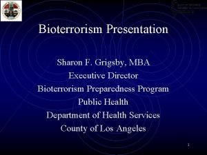 Bioterrorism Presentation Sharon F Grigsby MBA Executive Director