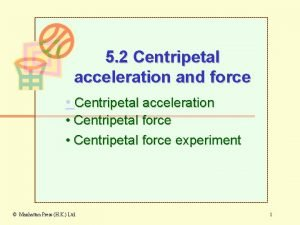 5 2 Centripetal acceleration and force Centripetal acceleration