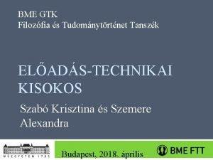 BME GTK Filozfia s Tudomnytrtnet Tanszk ELADSTECHNIKAI KISOKOS