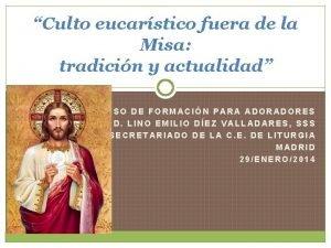 Culto eucarstico fuera de la Misa tradicin y