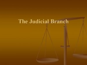 The Judicial Branch Introduction to the Judicial Branch