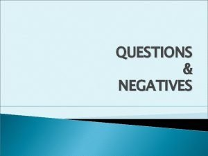 QUESTIONS NEGATIVES YESNO QUESTIONS can be answered with