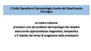LUnit Operativa di Dermatologia parte del Dipartimento Chirurgico