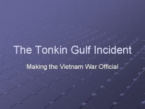 The Tonkin Gulf Incident Making the Vietnam War