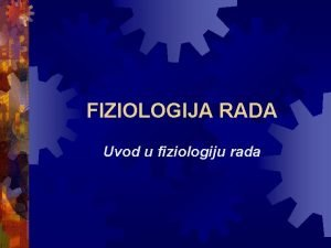 FIZIOLOGIJA RADA Uvod u fiziologiju rada Fiziologija rada