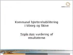 Kort om projektet Planlagt opgaveoverdragelse fra Regionshospitalet Viborg