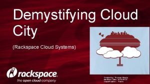 Demystifying Cloud City Rackspace Cloud Systems Created by